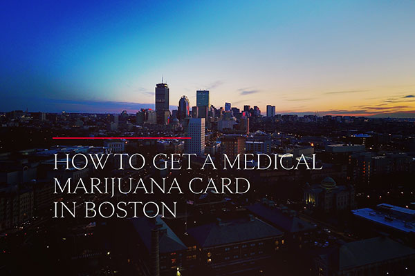 How to Get a Medical Marijuana Card in Boston