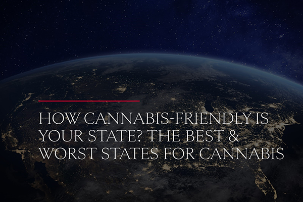How Cannabis-Friendly is Your State? The Best and Worst States for Cannabis
