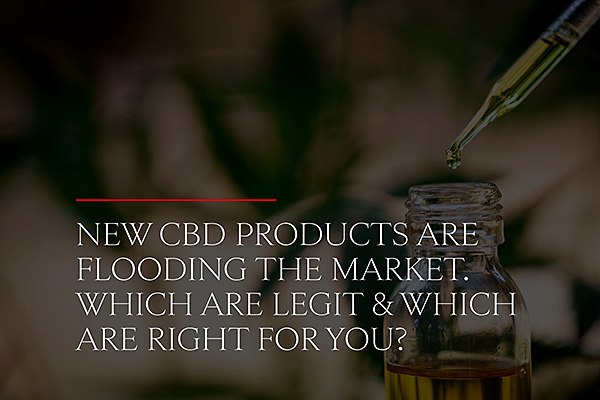 new-cbd-products-are-flooding-the-market-which-are-legit-and-which-are-right-for-you