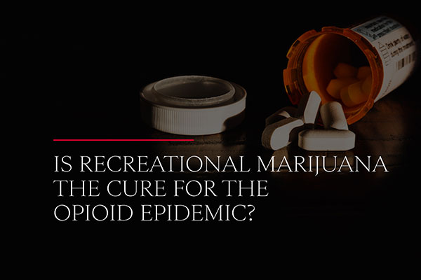 Is Recreational Marijuana the Cure for the Opioid Epidemic