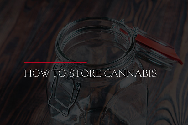 How to Safely Store Cannabis