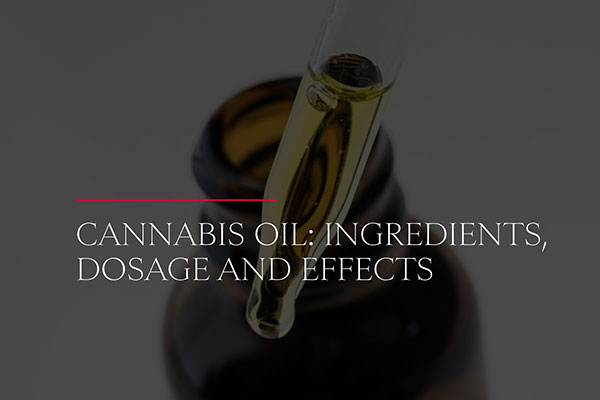 Cannabis Oil Ingredients, Dosage and Effects