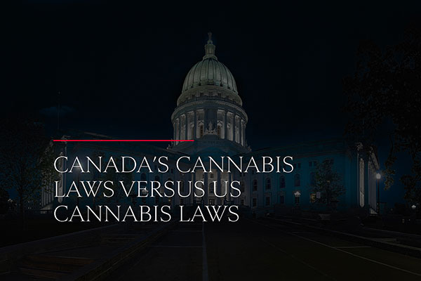 Canada's Cannabis Laws Versus US Cannabis Laws