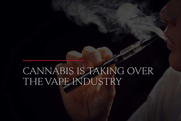 Cannabis is Taking over the Vape Industry