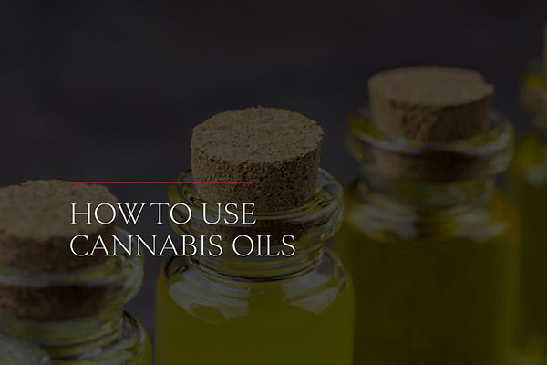 How to Use Cannabis Oils