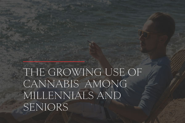 The Growing Use of Cannabis Among Millennials and Seniors