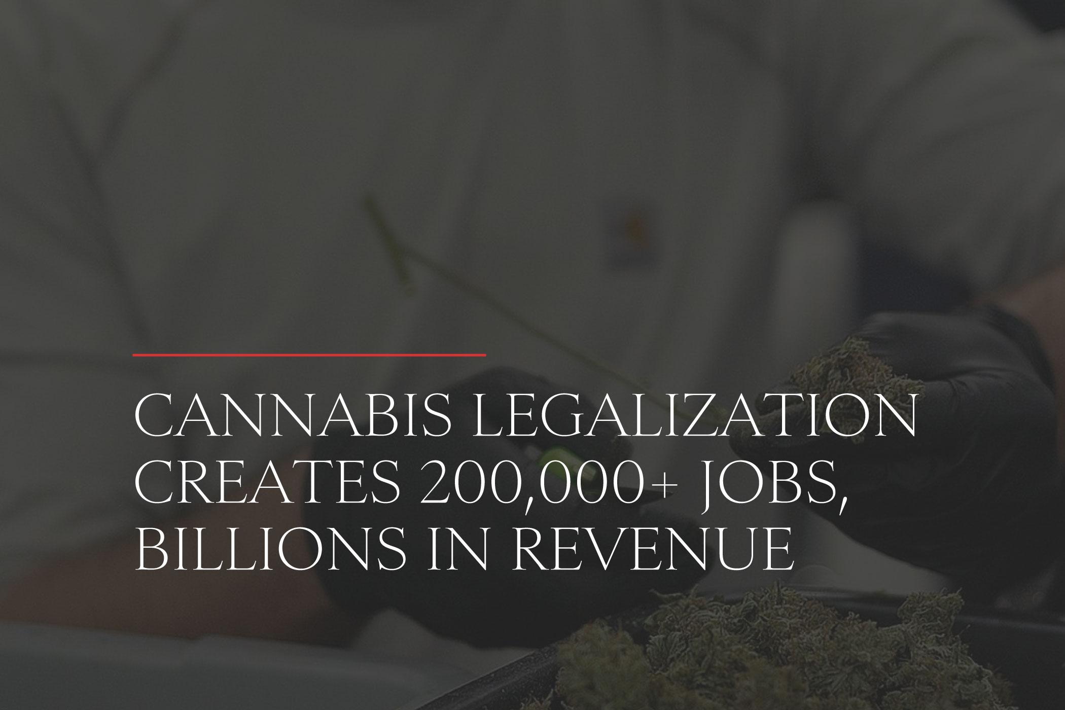 cannabis legalization creates 200,000 jobs and billions in revenue