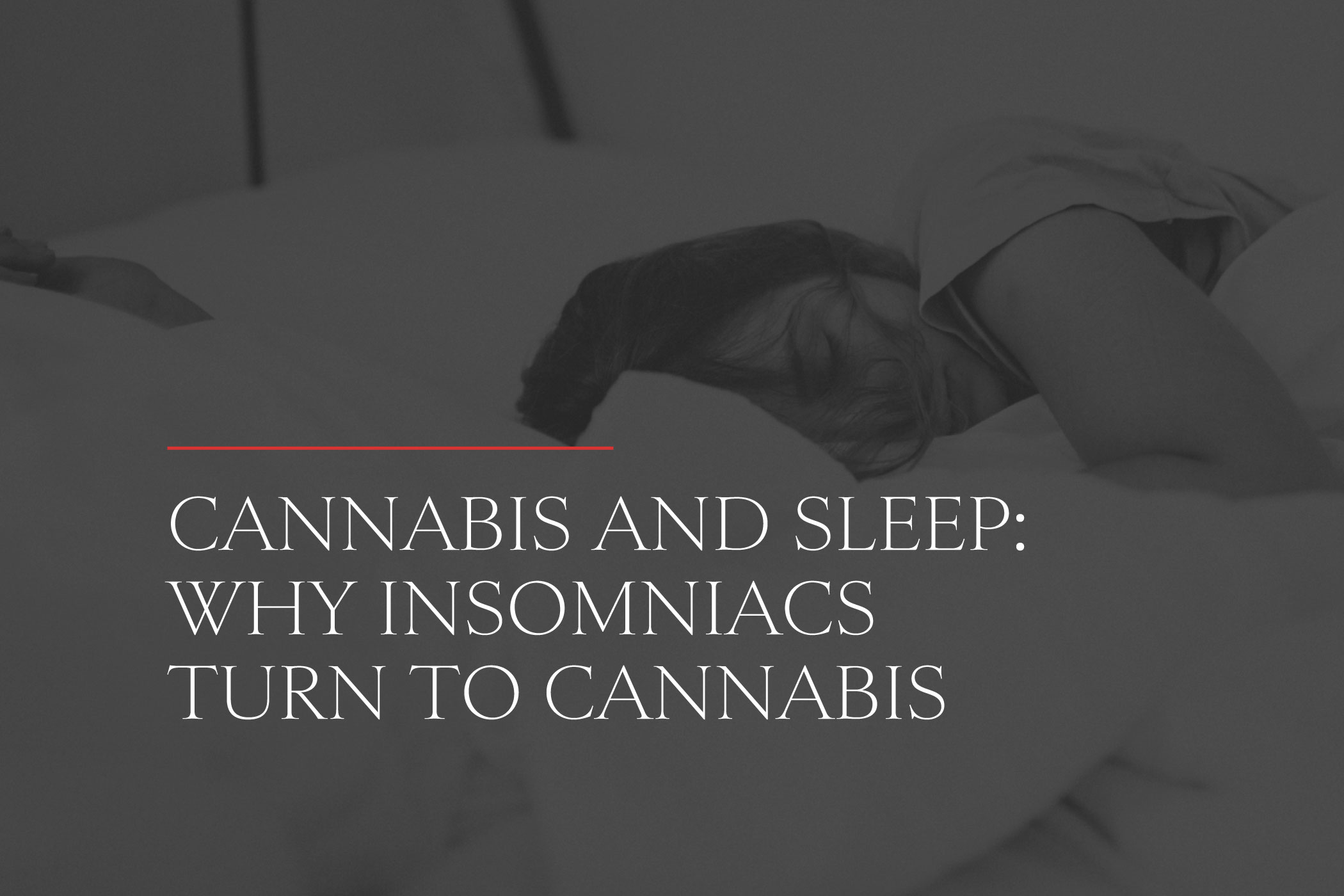 Cannabis and Sleep Why Insomniacs Turn to Cannabis